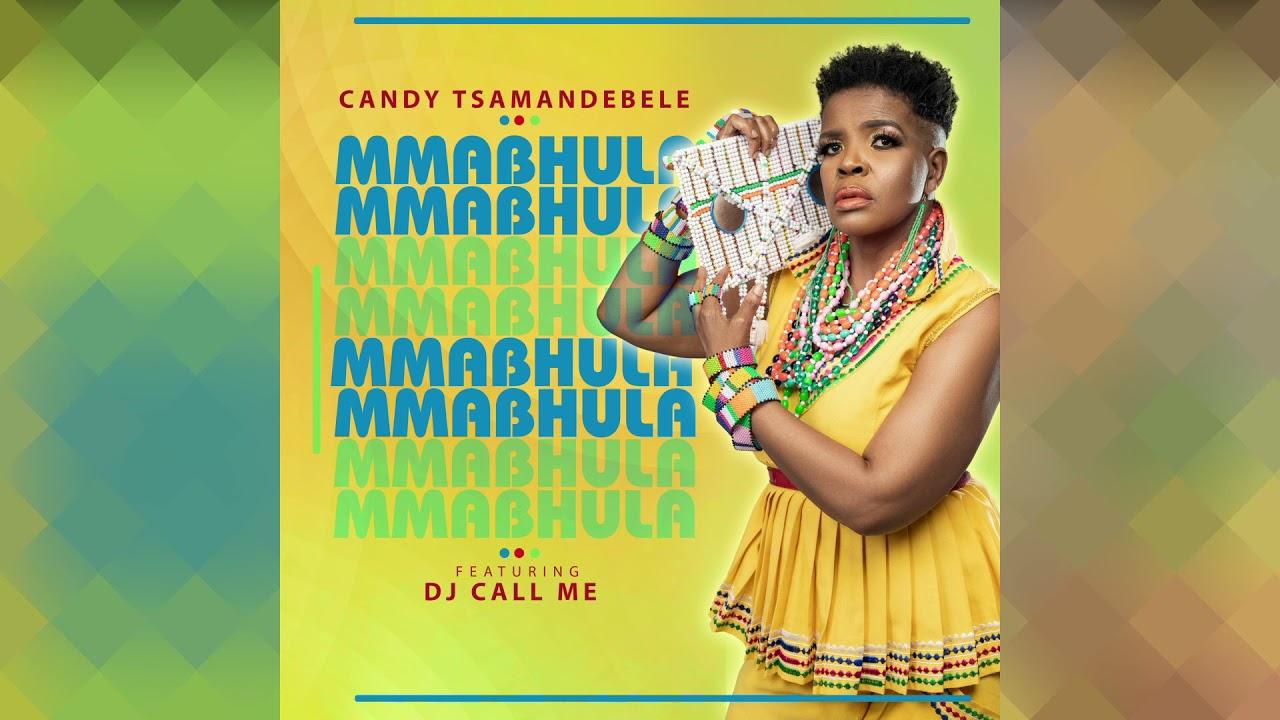 Download Candy Tsamandebele ft. DJ Call Me - Mmabhula (Official Audio)