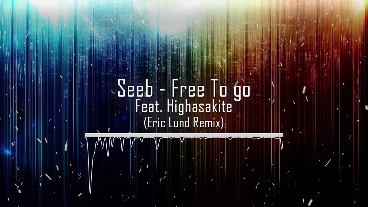 Seeb -  Free To Go ft. Highasakite (Eric Lund Remix)