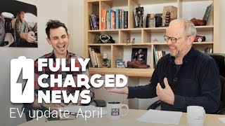 EV update-April | Fully Charged News