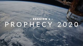 Prophecy 2020 | Session 1