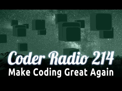 Make Coding Great Again | Coder Radio 214