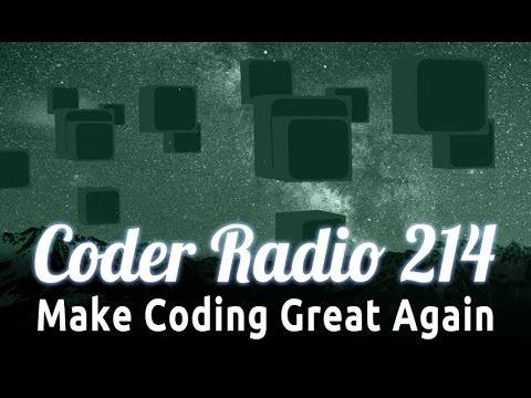 Make Coding Great Again | Coder Radio 214