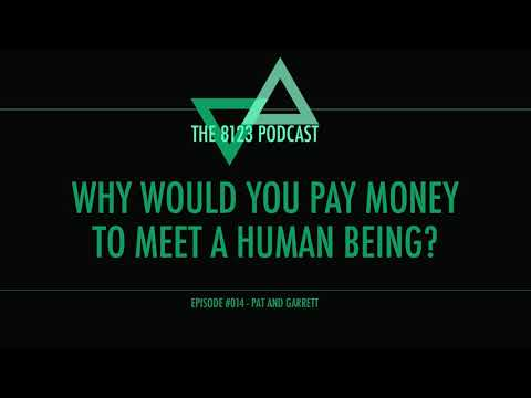 The 8123 Podcast - #014 Why Would You Pay Money To Meet a Human Being?