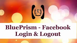 BluePrism - Facebook Login & Logout || Reality & Useful