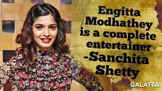 Engitta Modhathey Is A Complete Entertainer - Sanchita Shetty