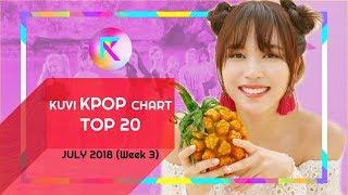[TOP 20 K-POP] JULY 2018 (Week 3) || KUVI KPOP CHART