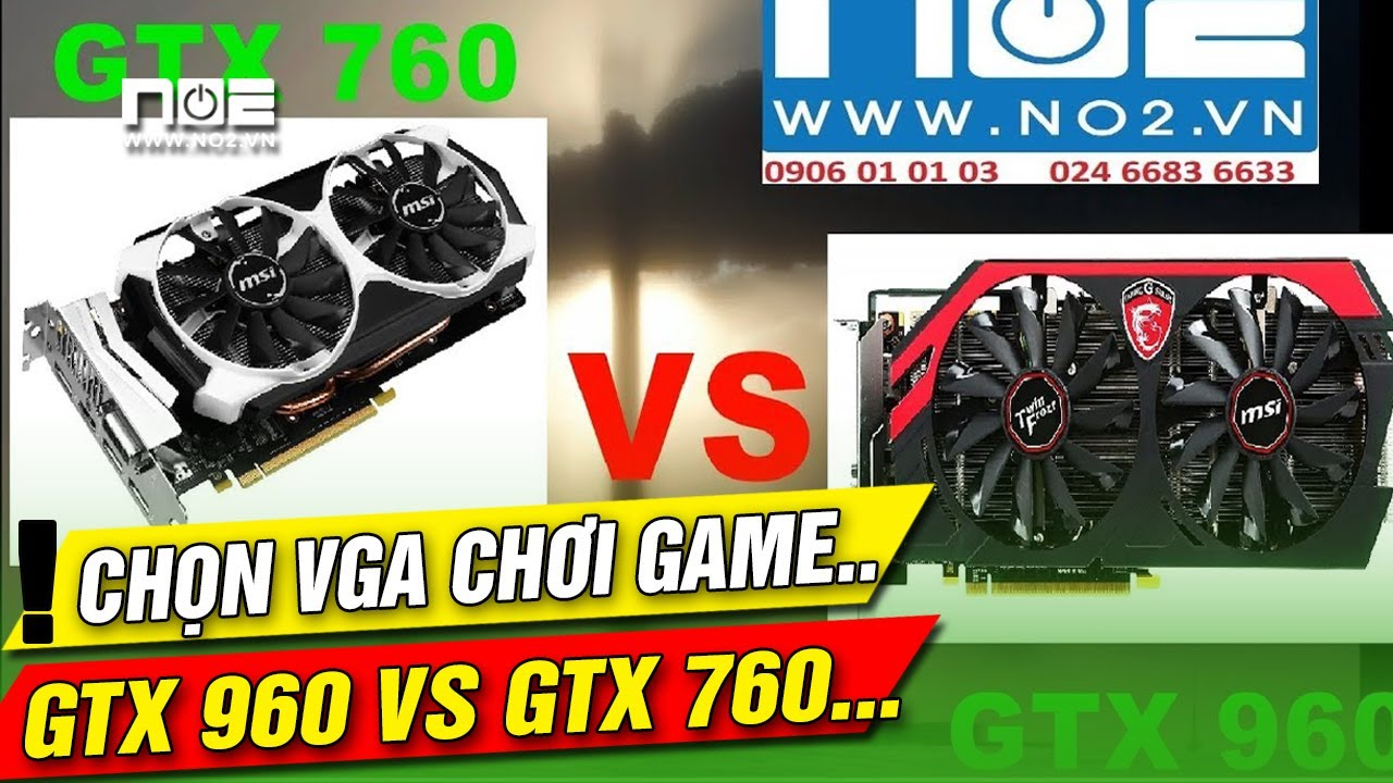 CARD VGA GTX 960 VS GTX 760 mua cái nào