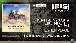 Dimitri Vegas Like Mike Ft Ne Yo Higher Place Brennan Heart Toneshifterz Remix
