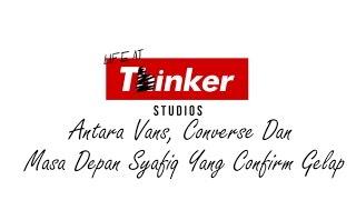 Life At Thinker: Antara Vans, Converse Dan Masa Depan Syafiq Yang Confirm Gelap