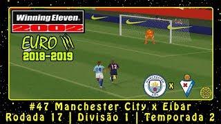 Winning Eleven 2002: EUROIII 2018/2019 (PS1) ML #47 Manchester City x Eibar   Rodada 17   Divisão 1