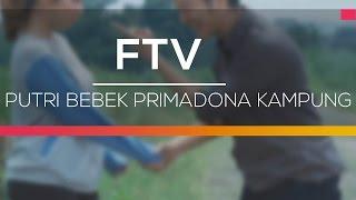 FTV SCTV - Putri Bebek Primadona Kampung