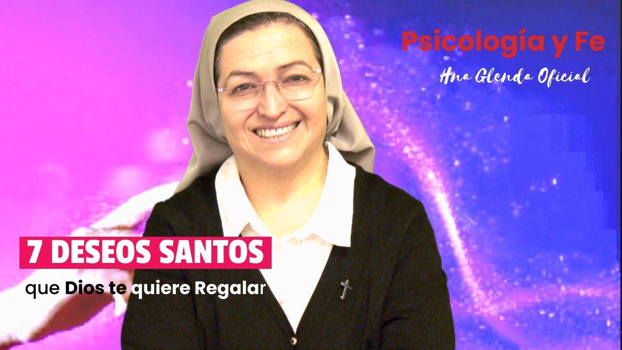 7 DESEOS SANTOS QUE DIOS TE QUIERE REGALAR - HNA GLENDA OFICIAL