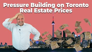 Pressure Building on Toronto Real Estate Prices - July 21