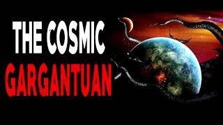 """The Cosmic Gargantuan""   CreepyPasta Storytime"