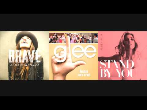 Sara Bareilles - Brave, Glee - Lean On Me, Rachel Platten - Stand By You Mashup