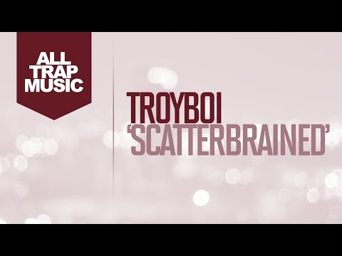 Troyboi - Scatterbrained