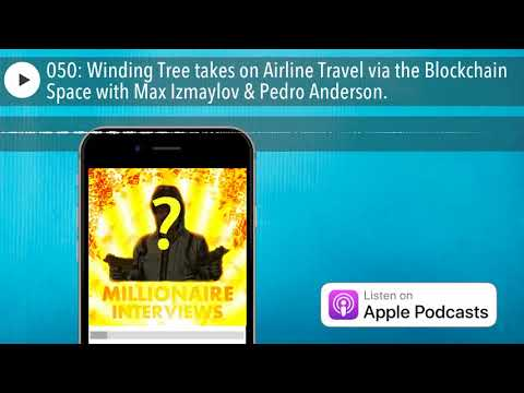 050: Winding Tree takes on Airline Travel via the Blockchain Space with Max Izmaylov & Pedro An