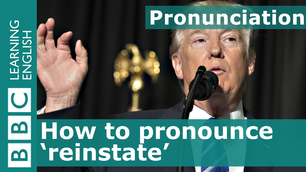 Pronunciation: How to say 'reinstate' - LearnEnglish – British Council MENA 2018-02-13 11:31