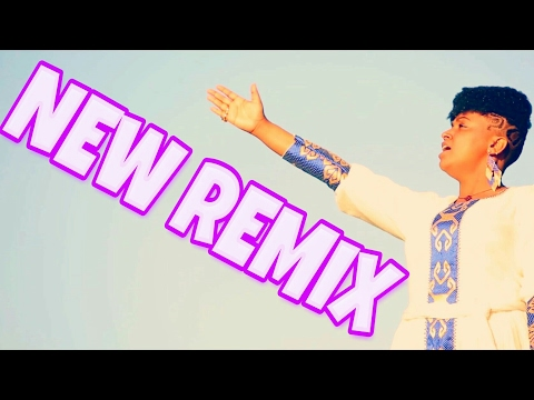 New Ethiopian Music Remix(-Dina Anteneh-)