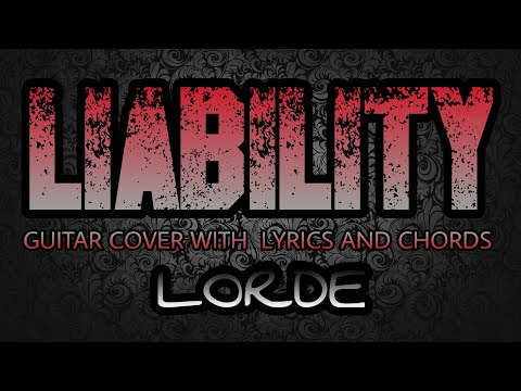 Liability - Lorde (Guitar Cover With Lyrics & Chords)