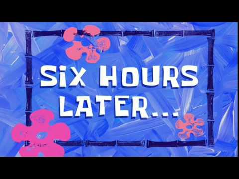 Six Hours Later... | SpongeBob Time Card #34