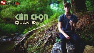 Kén Chọn - Quân Đao [ Video Lyrics ]