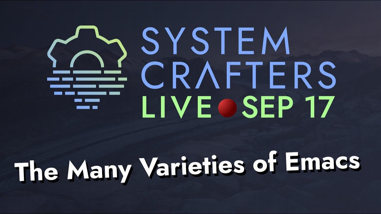 System Crafters Live! - The Many Varieties of Emacs