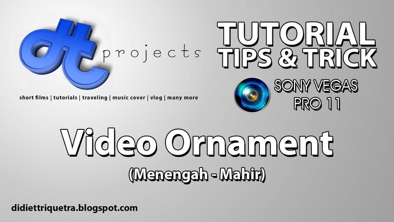 TUTORIAL #11 : Sony Vegas Pro 11 - Video Ornament (Bahasa