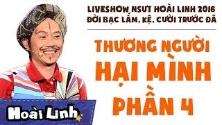 Liveshow NSƯT Hoài Linh 2016 - Phần 4 - Đời Bạc Lắm, Kệ, Cười Trước Đã - Thươ