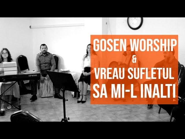 Gosen Worship | Vreau sufletul sa mi-l inalti | Live Session