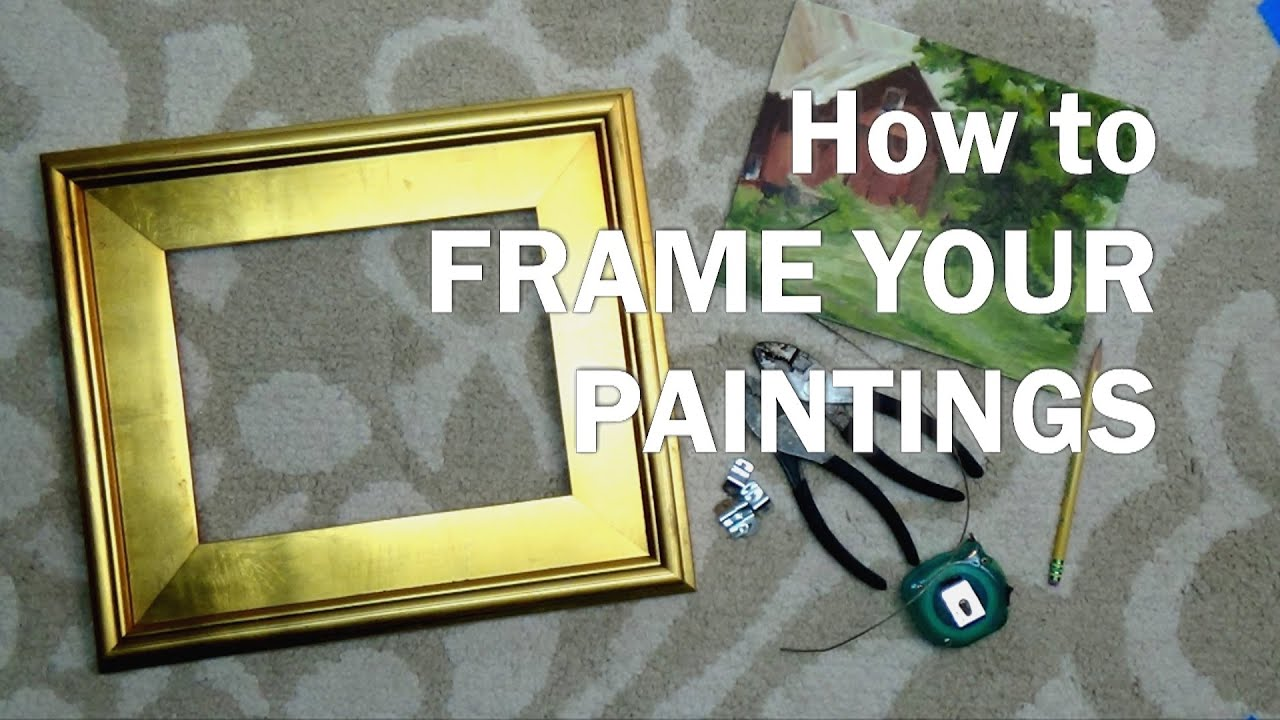 Oil Painting Workshop #11 How to Frame Oil or Acrylic Paintings ...
