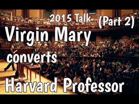 Virgin Mary converts Harvard Professor Part 2 (Jewish Convert to Catholic)