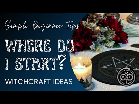 Starting Out. Simple Tips for Witchcraft Beginners - Where do I start?