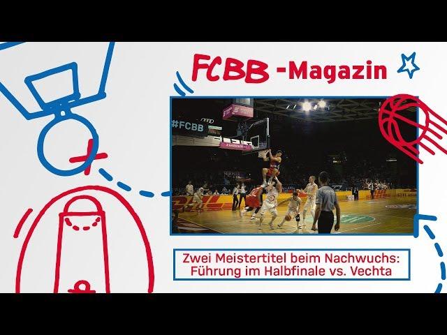 FCBB Magazin, Folge 84:  Meister-Doppelpack beim Nachwuchs & Führung im Halbfinale vs. Vechta
