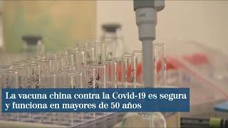 La vacuna china contra la Covid-19 es segura y funciona en mayores de 50 años