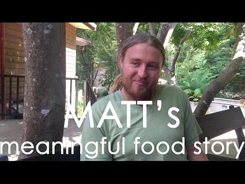 In Search of Meaningful Food - Matt's story
