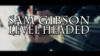 Sam Gibson - Level Headed (Official music video)