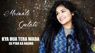Ek Pyar Ka Nagma | Kya Hua Tera Wada | Mrinali Gulati | Old Songs