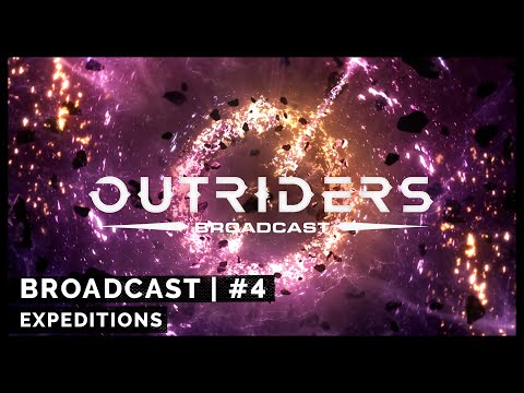 Outriders Broadcast #4:Expeditions [4k]