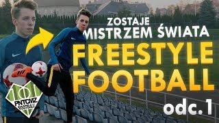Zostaje Mistrzem ŚWIATA Freestyle Football! | Odc 1 | PNTCMZ