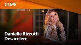 Baixar Danielle Rizzutti - Desacelere [ CLIPE OFICIAL ]
