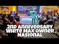 2nd anniversary white max owner nasional part one