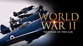 World War II: The War in the Air - Full Documentary