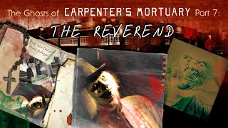 """The Ghosts of Carpenter's Mortuary part 7:  """"The Reverend"""""""