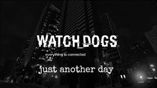|| Watch_Dogs | Just Another Day - lyrics (city life) ||