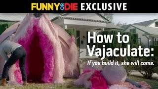 How To Vajaculate: If You Build It, She Will Come