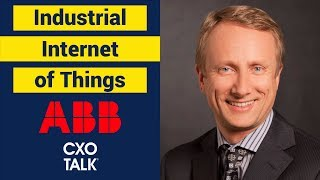 Industrial Internet of Things (Iot) with ABB (CXOTalk #312)