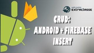 Aula 56 - CRUD: Android e Firebase - Insert