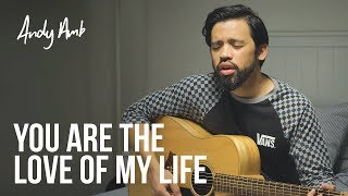 You are the love of my life (Cover) By Andy Ambarita