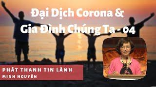 Đại Dịch Corona & Gia Đình Chúng Ta 04 - Phát Thanh Tin Lành